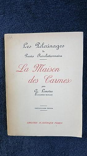 La maison des Carmes. Les Pélerinages de Paris révolutionnaire.: LENOTRE (Georges)
