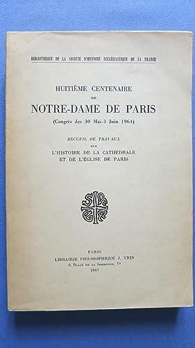 Huitième centenaire de Notre-Dame de Paris (congrès des 31 mai-3 juin 1964). Recueil ...