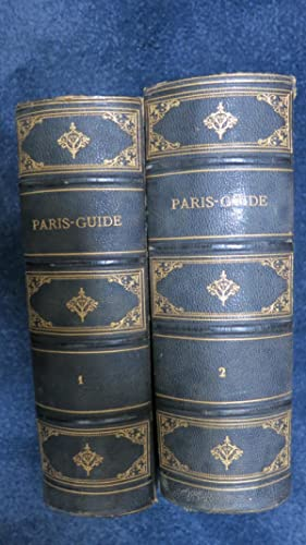 Paris Guide par les principaux écrivains et artistes de la France. Première partie. ...