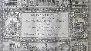 Soixante vues des plus beaux Palais, Monuments et Eglises de Paris, Cathédrales et Châ...