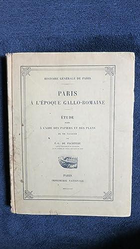Paris à l'époque Gallo-Romaine. Etude faite à l'aide des papiers et ...