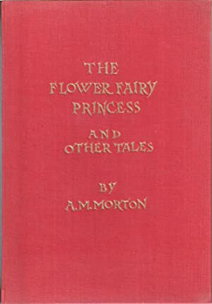 The Flower Fairy Princess and Other Fairy Tales: Morton, A.M.