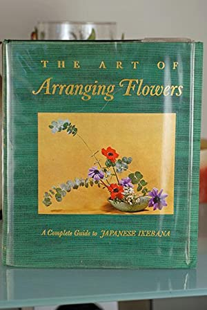 The Art of Arranging Flowers- A Complete Guide to Japanese Ikebana
