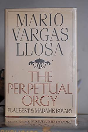 The Perpetual Orgy: Flaubert and Madame Bovary: Vargas Llosa, Mario