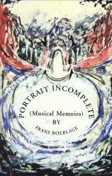 Portrait incomplete (musical memoirs): BOERLAGE, FRANS