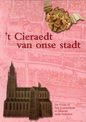T cieraedt van onse stadt. De grote of Sint Laurenskerk te Alkmaar nader bekeken: ROGGE, CARLA