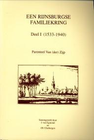 Een Rijnsburgse familiekring. Deel I (1533 - 1940). Parenteel Van (der) Zijp; deel II (1941 - 1991)...