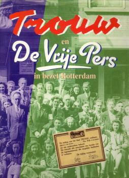 Trouw en de Vrije Pers in bezet Rotterdam (speciale edities voor Rotterdam en Omstreken). 1944 - ...