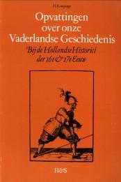Opvattingen over onze Vaderlandse Geschiedenis bij de Hollandse historici der 16e en 17e eeuw: ...