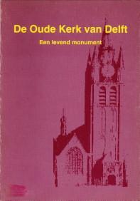 De Oude Kerk van Delft. Een levend monument.: LELIJ, K.J. VAN DER (REDACTIE)