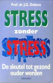 Stress zonder stress. De sleutel tot gezond ouder worden: DEFARES, PROF. DR. J.G