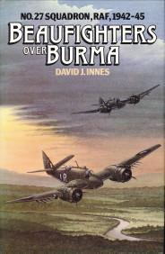 Beaufighters over Burma. No. 27 Squadron, RAF, 1942 -45