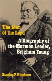 The lion of the Lord. A biography of the Mormon Leader Brigham Young: HIRSHON, STANLEY P