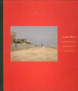 Louis Meys, Landschappen, stillevens en portretten / Louis Meys, Landscapes, Still lifes and ...
