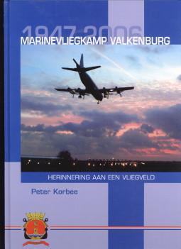 Marinevliegkamp Valkenburg 1947 - 2006. Herinnering aan een vliegveld: KORBEE, PETER