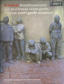 Xianfeng! Beeldhouwkunst van de Chinese avant-garde /: BROEKHUIZEN, DICK VAN