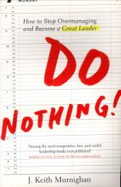 Do nothing! How to stop overmanaging and become a great leader