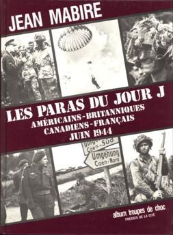 Les paras du jour J. Americains- Brittanniques-Canadiens-Français: MABIRE, JEAN