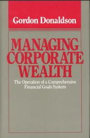 Managing corporate wealth. The operation of a comprehensive financial goals system