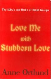 Love me with stubborn love. The why's and how's of small groups