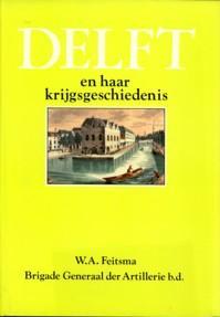Delft en haar krijgsgeschiedenis: FEITSMA, W.A