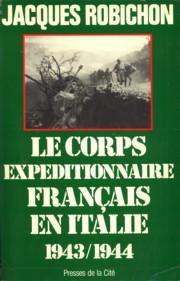 Le corps expeditionnaire français de Naples à Sienne 1943 / 1944: ROBICHON, ...
