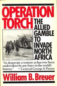 Operation Torch. The Allied gamble to invade North Africa: BREUER, WILLIAM B