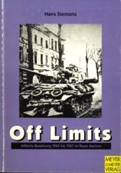 Off limits. Alliierte Besatzung 1944 bis 1947 im Raum Aachen: SIEMONS, HANS