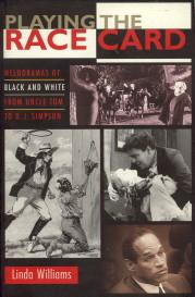 Playing the race card. Melodramas of black and white from uncle Tom to O.J. Simpson: WILLIAMS, ...