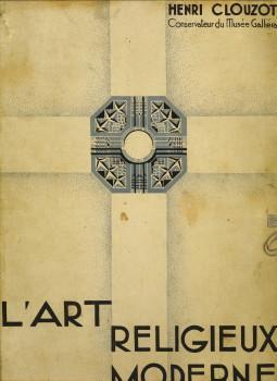 L'Art religieux moderne. Mobilier - Décoration - Orfévrerie: CLOUZOT, HENRI