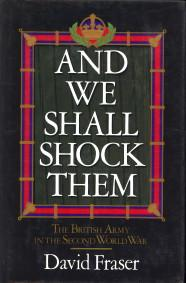 And we shall shock them. The British Army in the Second World War: FRASER, DAVID