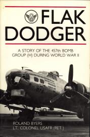 Flak Dodger. A story of the 457th Bombardment Group 1943 - 1945 AAF
