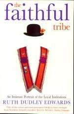 The faithful tribe. An intimate portriat of the loyal institutions: EDWARDS, RUTH DUDLEY