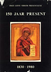 Onze-Lieve-Vrouw Presentatie, 150 jaar present, 1830-1980