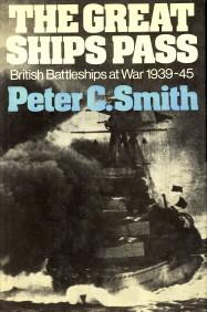 The Great Ships Pass. British battleships at war 1939 - 1945: SMITH, PETER C