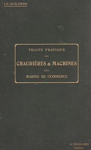 Traité pratique des chaudières et machines de la marine de commerce. Description, r&...