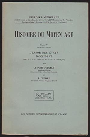 Histoire du Moyen Age. Tome IV, deuxième partie. L' Essor des Etats d' Occident (...