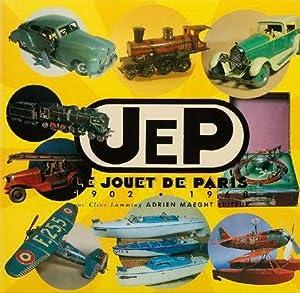 Jep, le jouet de Paris 1902-1968.: Clive Lamming