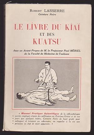 Le livre du kiaï et des kuatsu Avec un avant propos de Paul Mériel: Robert Lasserre