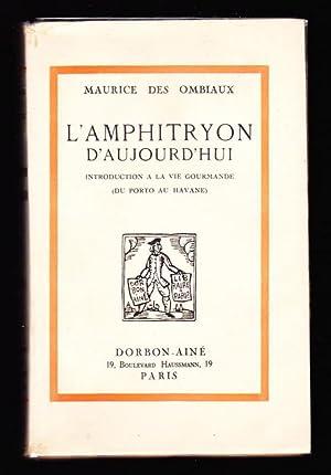 L'amphitryon d'aujourd'hui. Introduction à la vie gourmande: Maurice Des Ombiaux