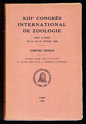 XIII° congrès international de Zoologie tenu à Paris du 21 au 27 juillet 1948. ...
