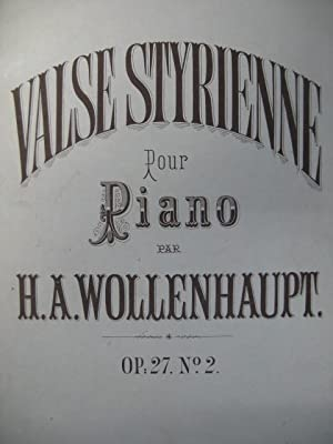 WOLLENHAUPT H. A. Valse Styrienne Piano XIXe: WOLLENHAUPT H. A.