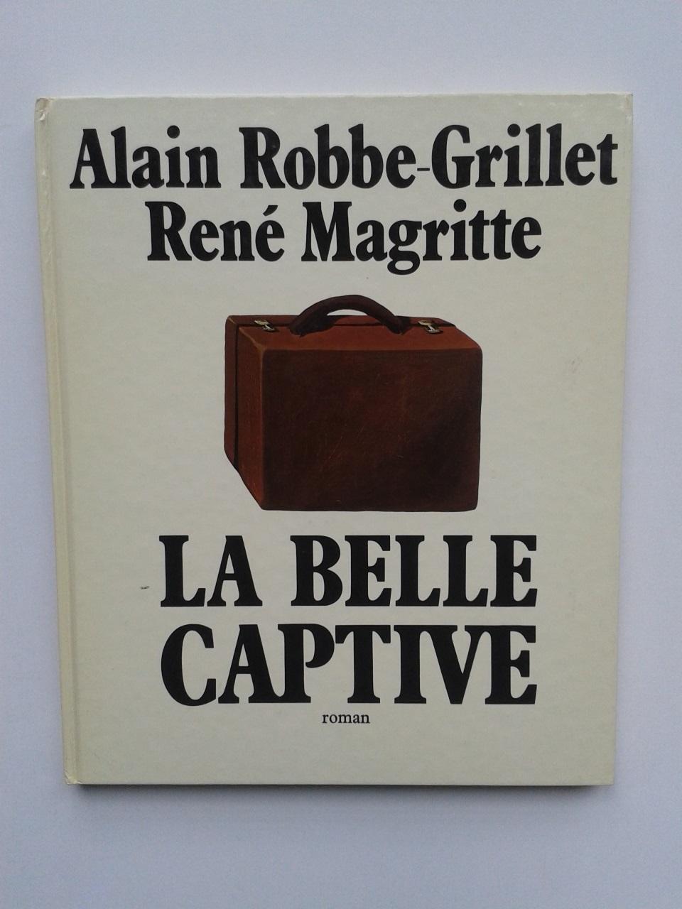 La Belle Captive [ ENVOI de l' Auteur ] ROBBE-GRILLET Alain / MAGRITTE René Fine Hardcover