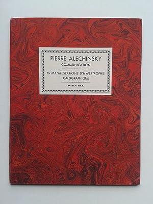Communication / 16 Manifestations d' Hypertrophie Calligraphique: ALECHINSKY Pierre