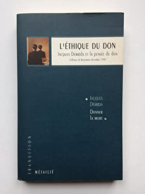 L' Ethique du Don : Jacques DERRIDA et La Pensée du Don