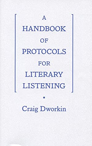 A Handbook of Protocols for Literary Listening: Dworkin, Craig