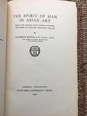 THE SPIRIT of MAN in ASIAN ART: Being the Charles Eliot Norton Lectures Delivered in Harvard ...