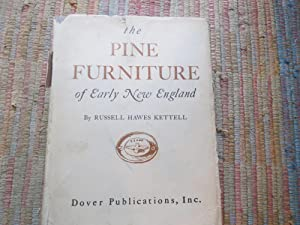 THE PINE FURNITURE of EARLY NEW ENGLAND with 284 Illustrations.: HAWES KETTELL, RUSSELL