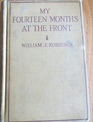 MY FOIURTEEN MONTHS at the FRONT: An American Boy's Baptism of Fire.: ROBINSON, WILLIAM J.