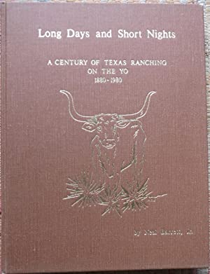 LONG DAYS and SHORT NIGHTS: A Century of Texas Ranching on the Yo.1880-1980.